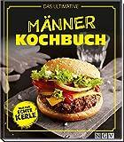 Das ultimative Männer-Kochbuch: Nur für echte Kerle