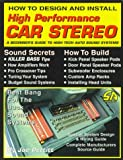 How to Design and Install High Performance Car Stereo: A Beginners Guide to High Tech Auto Sound Systems (S-a Design)