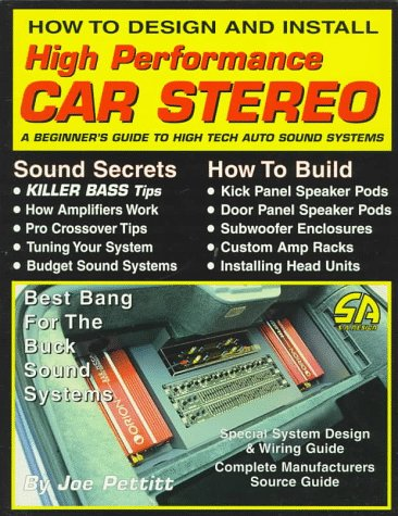 How to Design and Install High Performance Car Stereo: A Beginners Guide to High Tech Auto Sound Systems (S-a Design) Sound Factory Car Stereo