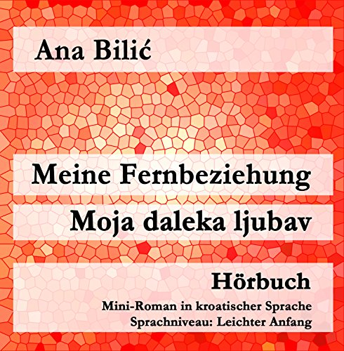 Meine Fernbeziehung / Moja daleka ljubav (Hörbuch CD) - Mini Roman in kroatischer Sprache