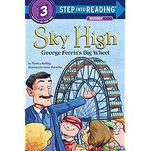 Sky High: George Ferris's Big Wheel (Step into Reading)