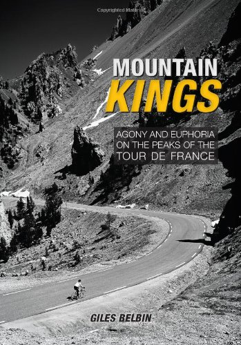 Mountain Kings: Agony and Euphoria on the Iconic Peaks of the Tour De France por Giles Belbin