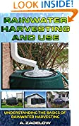 #7: Rainwater Harvesting and Use: Understanding the Basics of Rainwater Harvesting (Water Conservation, Resource Management, Crisis, water storage, water security Book 1)