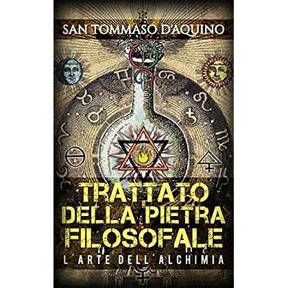 Trattato Della Pietra Filosofale - L'arte Dell'alchimia
