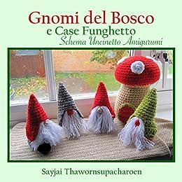 Gnomi del Bosco e Case Funghetto: Schema Uncinetto Amigurumi di [Thawornsupacharoen, Sayjai]