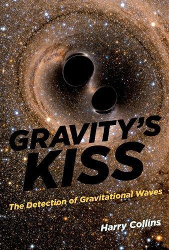 Gravity's Kiss: The Detection of Gravitational Waves (The MIT Press) (English Edition) por Harry Collins