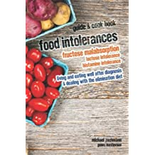 By Michael Zechmann Food Intolerances: Fructose Malabsorption, Lactose and Histamine Intolerance: living and eating well after diagnosis & dealing with the elimination diet (1st Edition)