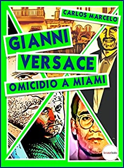 Gianni Versace. Omicidio a Miami (Pop Icon Vol. 6) di [Marcelo, Carlos]