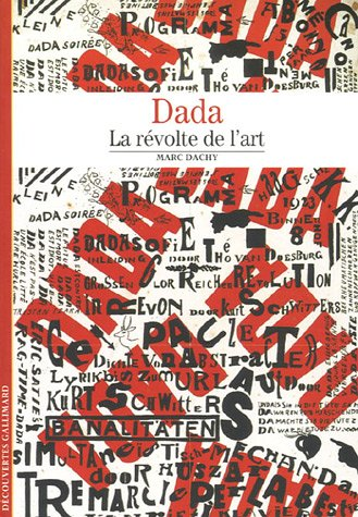 Decouverte Gallimard: Dada LA Revolte De L'Art
