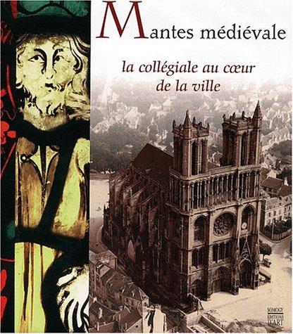 Mantes médiévale : la Collégiale au coeur de la ville