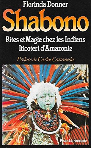 Shabono : Rite et magie chez les Indiens Iticoteri d'Amazonie