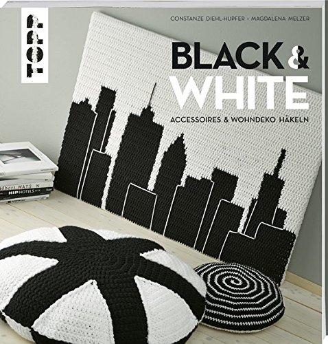 Black & White: Accessoires und Wohndeko häkeln (Stricken Taschen Zwei)