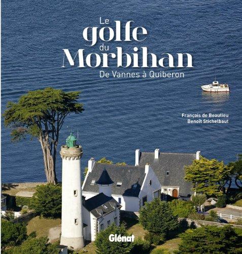 Le golfe du Morbihan : De Vannes à Quiberon par François de Beaulieu