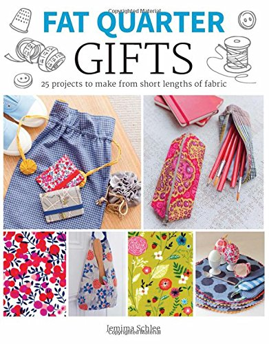 Fat Quarter: Gifts: 25 Projects to Make from Short Lengths of Fabric (Fat Quarter)