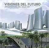 Visiones del Futuro Arquitectura del Siglo XXI / Visiones del Futuro Arquitectura del Siglo XXI by Marta Serrats (2014-08-29)