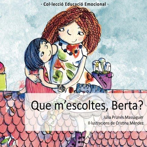 Que m'escoltes, Berta?: Volume 3 (Contes educació emocional) por Júlia Prunés Massaguer