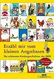 Erzähl mir vom kleinen Angsthasen: Die schönsten Kindergeschichten der DDR