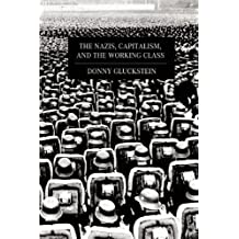 The Nazis, Capitalism and the Working Class by Donny Gluckstein (2012-08-07)