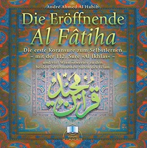 """Die Eröffnende - Al Fatiha. CD: Die erste Koransure zum Selbstlernen - mit der 112. Sure """"Al Ikhlas"""" - und viel Wissenswertes zu den beiden berühmtesten Suren des Islam"""