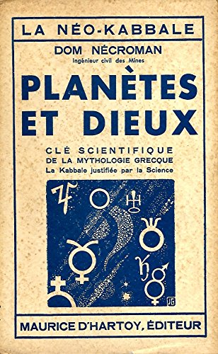 Planètes et Dieux. Clé scientifique de la mythologie grecque. La Kabbale justifiée par la Science. La néo-Kabbale