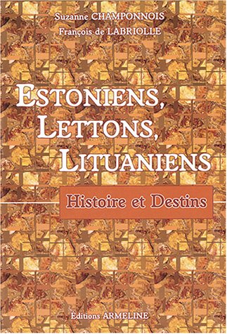Estoniens, Lettons, Lituaniens : Histoire et destins