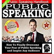Public Speaking: How To Finally Overcome Your Fear of Public Speaking and Inspire Any Audience: Public Speaking Tips, Public Speaking Mastery, Public Speaking ... Fear by Sam Siv Book 1) (English Edition)