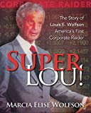 Super Lou!: The Rise, Fall, and Affirmed Redemption of Louis Wolfson, America's First Corporate Raider (English Edition)