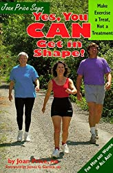 Joan Price Says, Yes, You Can Get in Shape!: Make Exercise a Treat, Not a Treatment
