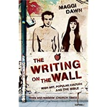 The Writing on the Wall: High Art, Popular Culture and the Bible by Maggi Dawn (2012-09-18)