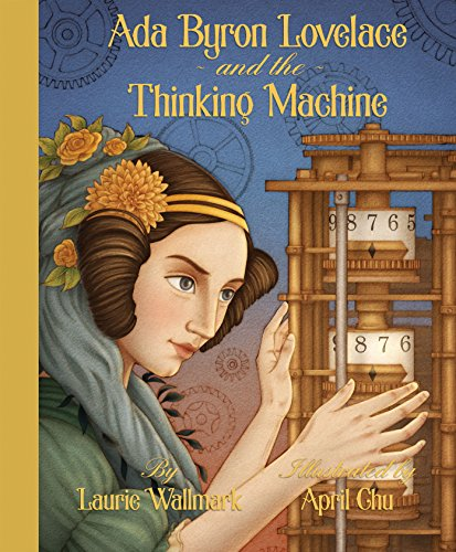 Ada Byron Lovelace and the Thinking Machine por Laurie Wallmark