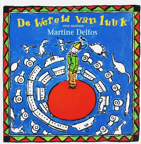 De wereld van Luuk: over autisme par Martine F. Delfos