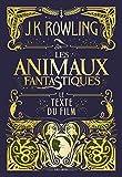 Les animaux fantastiques : texte du film | Rowling, Joanne Kathleen. Auteur
