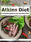 Atkins diet: A Complete guide for the new Atkins Diet, Step by step to Lose weight & Improve your health by eating Low-carb & High protein: Nutritional ... Paleo diet, Anti inflammatory Book 1)