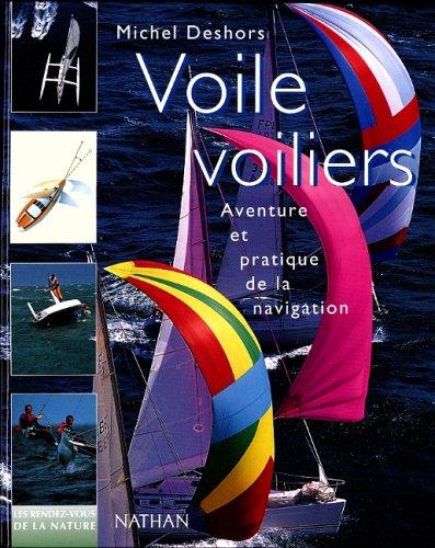 VOILE, VOILIERS. Aventure et pratique de la navigation
