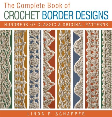 The Complete Book of Crochet Border Designs: Hundreds of Classics & Original Patterns (Complete Crochet Designs) por Linda P. Schapper