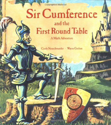 Sir Cumference and the First Round Table: A Math Adventure