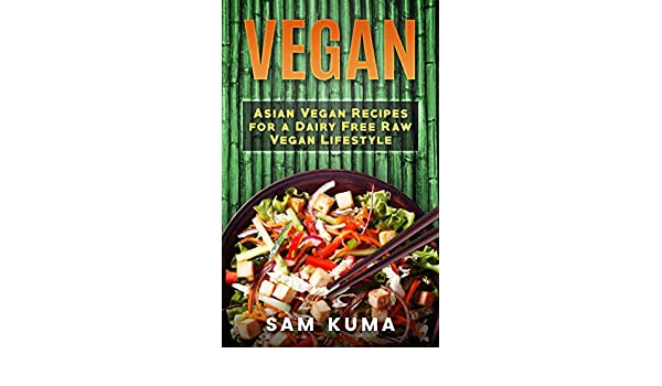 Vegan asian vegan recipes for a dairy free raw vegan lifestyle vegan asian vegan recipes for a dairy free raw vegan lifestyle english edition ebook sam kuma amazon kindle shop forumfinder Image collections