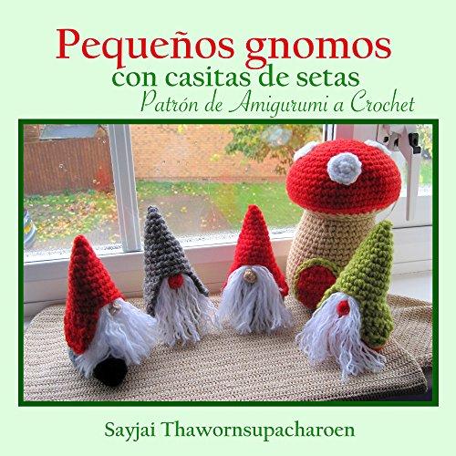 Pequeños gnomos con casitas de setas: Patrón de Amigurumi a Crochet