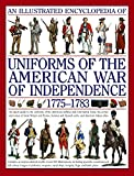 An Illustrated Encyclopedia of Uniforms of the American War of Independence 1775-1783...