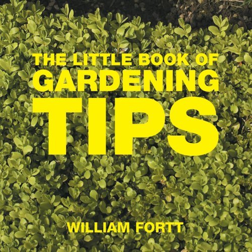 The Little Book of Gardening Tips (Little Books of Tips): Written by William Fortt, 2006 Edition, Publisher: Absolute Press [Paperback]
