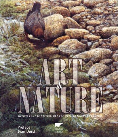 ART ET NATURE. Artistes sur le terrain dans le Parc national des Ecrins par Collectif