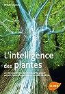 L'intelligence des plantes - Les découvertes qui révolutionnent notre compréhension du monde par Daugey