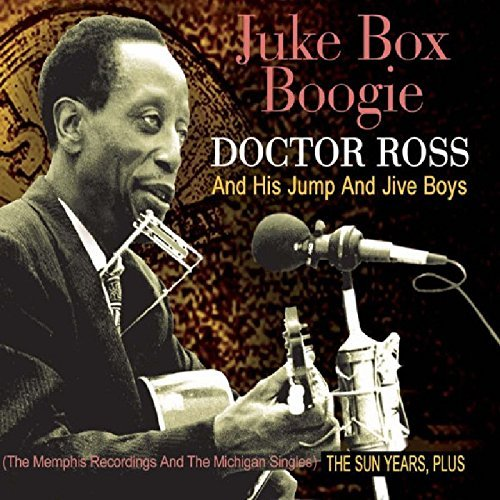 Juke Box Boogie - The Sun Years, Plus (The Memphis Recordings And The Michigan Singles) by Doctor Ross and His Jump and Jive Boys (2013-07-05) -