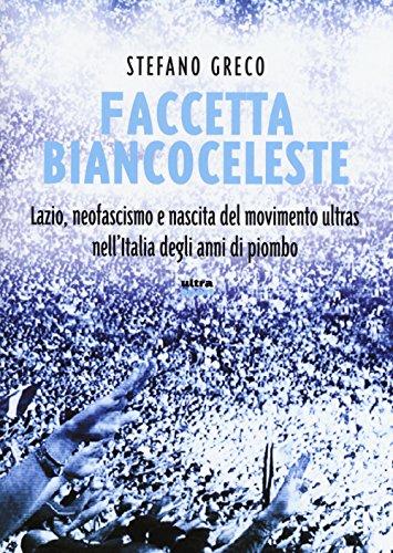 Faccetta biancoceleste. Lazio, neofascismo e nascita del movimento ultras nell'Italia degli Anni di piombo (Ultra sport) por Stefano Greco