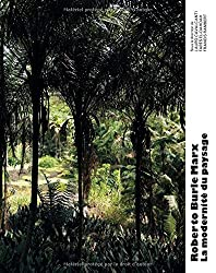 Roberto Burle Marx (French Ed.): The Modernity of Landscape