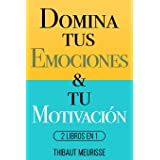 Domina Tus Emociones & Tu Motivación: 2 Libros en 1