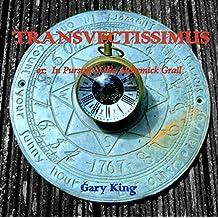 Transvectissimus: Or:  In Pursuit of the Alchemick Grail