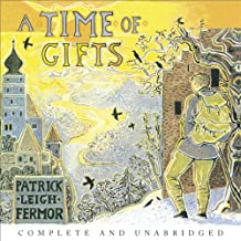 A Time of Gifts: On Foot to Constantinople: from the Hook of Holland to the Middle Danube