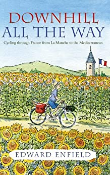 Downhill all the Way: From La Manche to the Mediterranean by Bike (English Edition) par [Enfield, Edward]