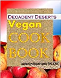 Vegan Decadent Deserts Cook Book - Best Reviews Guide
